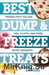 Best Dump and Freeze Treats: Frozen Fruit Salads, Pies, Fluffs, and More Retro Desserts