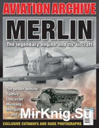 Merlin: The Legendary Engine and its Aircraft (Aeroplane Aviation Archive №29)