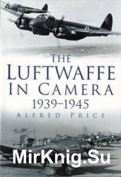 The Luftwaffe in Camera 1939-1945