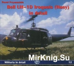 Bell UH-1D Iriquois (Huey) in detail (Militaria in detail 12)
