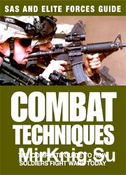Combat Techniques: The Complete Guide to How Soldiers Fight Wars Today (SAS and Elite Forces Guide)