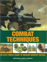 Combat Techniques: An Elite Forces Guide to Modern Infantry Tactics