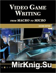 Video Game Writing: From Macro to Micro, 2nd Edition