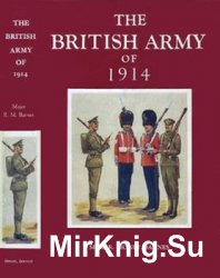 The British Army of 1914: Its History, Uniforms and Contemporary Continental Armies
