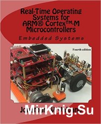 Embedded Systems: Real-Time Operating Systems for Arm Cortex M Microcontrollers, 2nd Edition