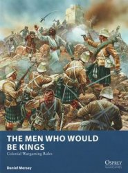 The Men Who Would Be Kings (Colonial Wargaming Rules)