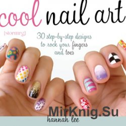 Cool Nail Art: 30 Step-by-step Designs To Rock Your