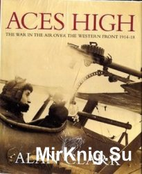 Aces High: The War in the Air over the Western Front  1914-1918