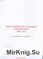 Encyclopedie des Uniformes Napoleoniens 1800-1815 Tome 1