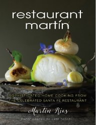 The Restaurant Martin Cookbook: Sophisticated Home Cooking From the Celebrated Santa Fe Restaurant