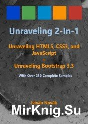 Unraveling 2-in-1: Unraveling HTLM5, CSS3, and JavaScript + Unraveling Bootstrap 3.3