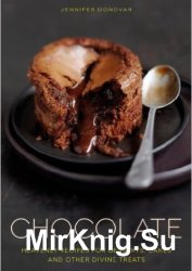 Chocolate: Heavenly Recipes for Desserts, Cakes and Other Divine Treats