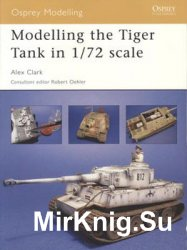 Modelling the Tiger Tank in 1/72 Scale (Osprey Modelling 28)