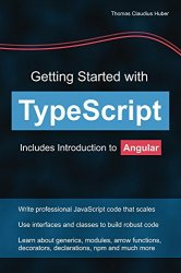Getting Started with TypeScript: Includes Introduction to Angular