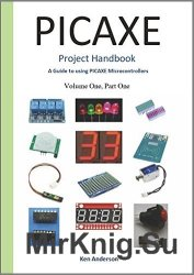 Picaxe Project Handbook: A Guide to using Picaxe Microcontrollers (Volume One Book 1)