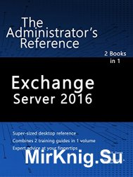 Exchange Server 2016: The Administrator's Reference