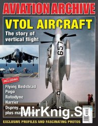 VTOL Aircraft: The Story of Vertical Flight (Aeroplane Aviation Archive - Issue 30)