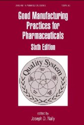 Good Manufacturing Practices for Pharmaceuticals, 6th Edition