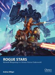 Rogue Stars: Skirmish Wargaming in a Science Fiction Underworld (Osprey Wargames 17)