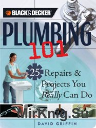 Black & Decker. Plumbing 101: 25 Repairs & Projects You Really Can Do