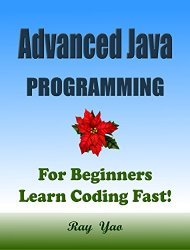 Advanced Java: Programming, For Beginners, Learn Coding Fast!