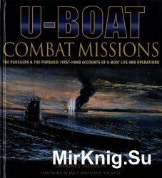 U-boat Combat Missions: The Pursuers & the Pursued - First-hand Accounts of U-boat Life and Operations