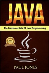 Java: The Fundamentals Of Java Programming: A Complete Beginners Guide To Java Programming Mastery