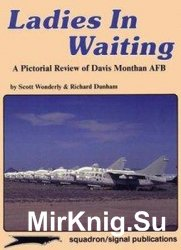 Ladies in Waiting: A Pictorial Review of Davis Monthan AFB (Squadron Signal 6055)