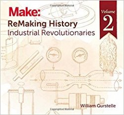 ReMaking History, Volume 2. Industrial Revolutionaries
