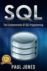 SQL: The Fundamentals Of SQL: A Complete Beginners Guide To SQL Mastery