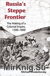 Russia's Steppe Frontier: The Making of a Colonial Empire, 1500-1800