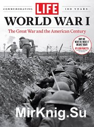 LIFE World War I: The Great War and the American Century