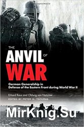 The Anvil of War: German Generalship in Defense of the Eastern Front during World War II