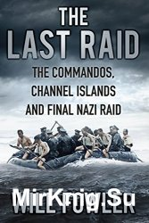 The Last Raid: The Commandos, Channel Islands and Final Nazi Raid