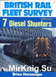 British Rail Fleet Survey № 7 - Diesel Shunters