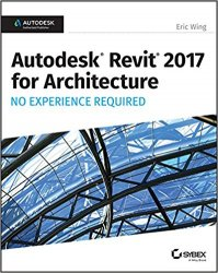 Autodesk Revit 2017 for Architecture No Experience Required (+CD)