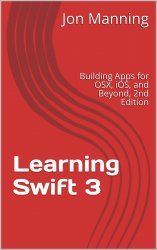 Learning Swift 3: Building Apps for OSX, iOS, and Beyond, 2nd Edition