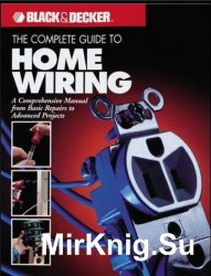 Black & Decker Complete Guide to Home Wiring: Including Information on Home Electronics & Wireless Technology, Revised Edition