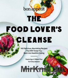 Bon Appetit: The Food Lover's Cleanse: 140 Delicious, Nourishing Recipes That Will Tempt You Back into Healthful Eating