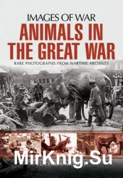 Animals in the Great War (Images of War)