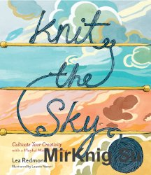 Knit the Sky: Cultivate Your Creativity with a Playful Way of Knitting!