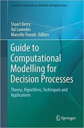 Guide to Computational Modelling for Decision Processes: Theory, Algorithms, Techniques and Applications