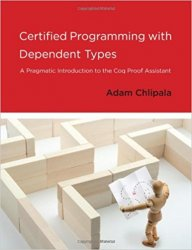Certified Programming with Dependent Types: A Pragmatic Introduction to the Coq Proof Assistant