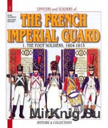 The French Imperial Guard (1): The Foot Soldiers, 1804-1815 (Officers and Soldiers №3)