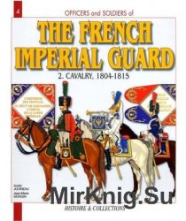 The French Imperial Guard (2): Cavalry, 1804-1815 (Officers and Soldiers №4)