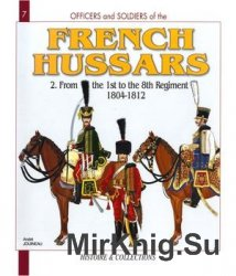 French Hussars (2): From the 1st to the 8th Regiment 1804-1812 (Officers and Soldiers №7)