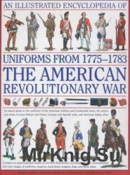 An Illustrated Encyclopedia of Uniforms from 1775-1783: The American Revolutionary War