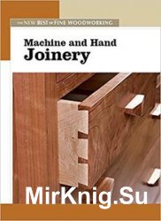 Machine and Hand Joinery: The New Best of Fine Woodworking