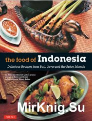 The Food of Indonesia - Delicious Recipes from Bali, Java and the Spice Islands