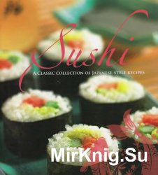Sushi - A Classic Collection of Japanese-Style Recipes